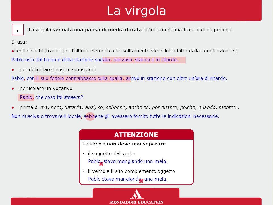 La virgola , La virgola segnala una pausa di media durata all'interno di una frase o di un periodo.