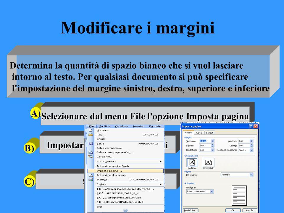 Modificare i margini Determina la quantità di spazio bianco che si vuol lasciare. intorno al testo. Per qualsiasi documento si può specificare.