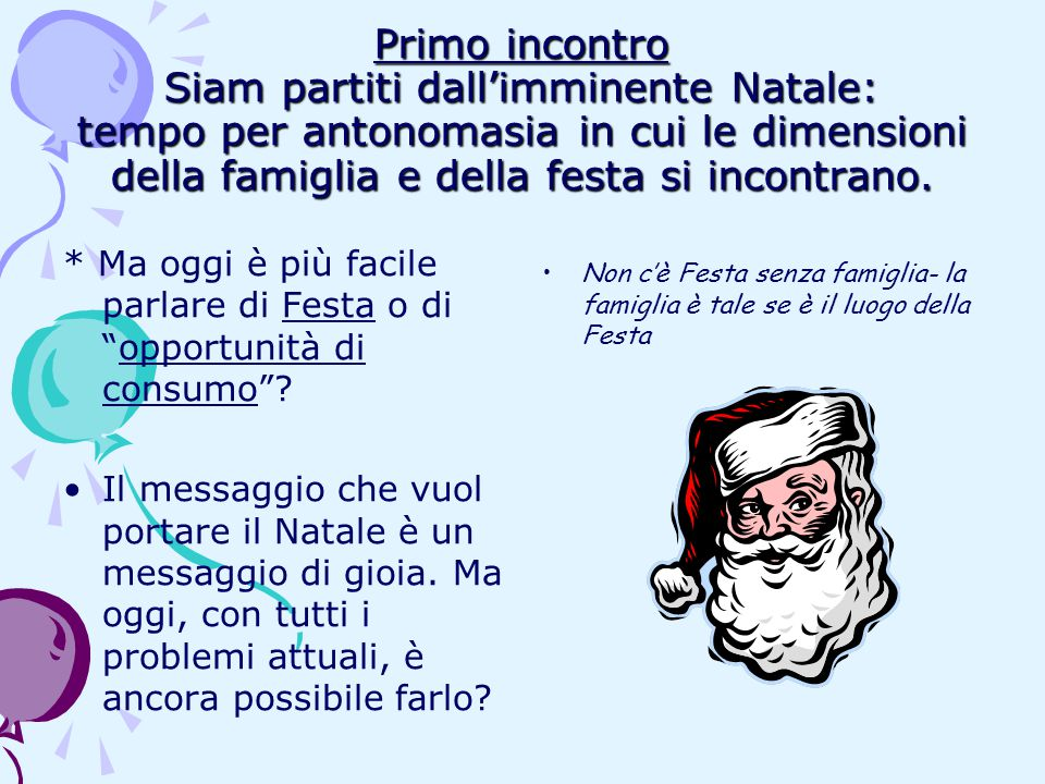 Primo incontro Siam partiti dall'imminente Natale: tempo per antonomasia in cui le dimensioni della famiglia e della festa si incontrano.