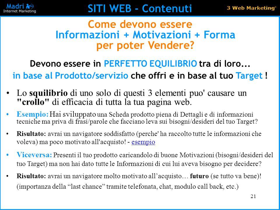 SITI WEB - Contenuti Come devono essere Informazioni + Motivazioni + Forma per poter Vendere Devono essere in PERFETTO EQUILIBRIO tra di loro...