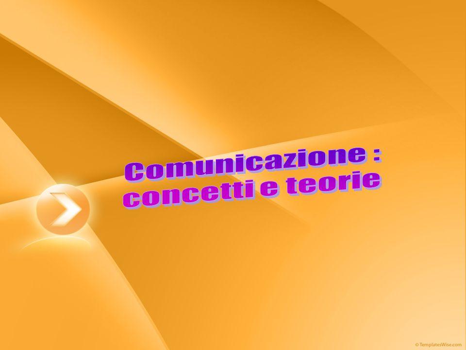 Comunicazione : concetti e teorie