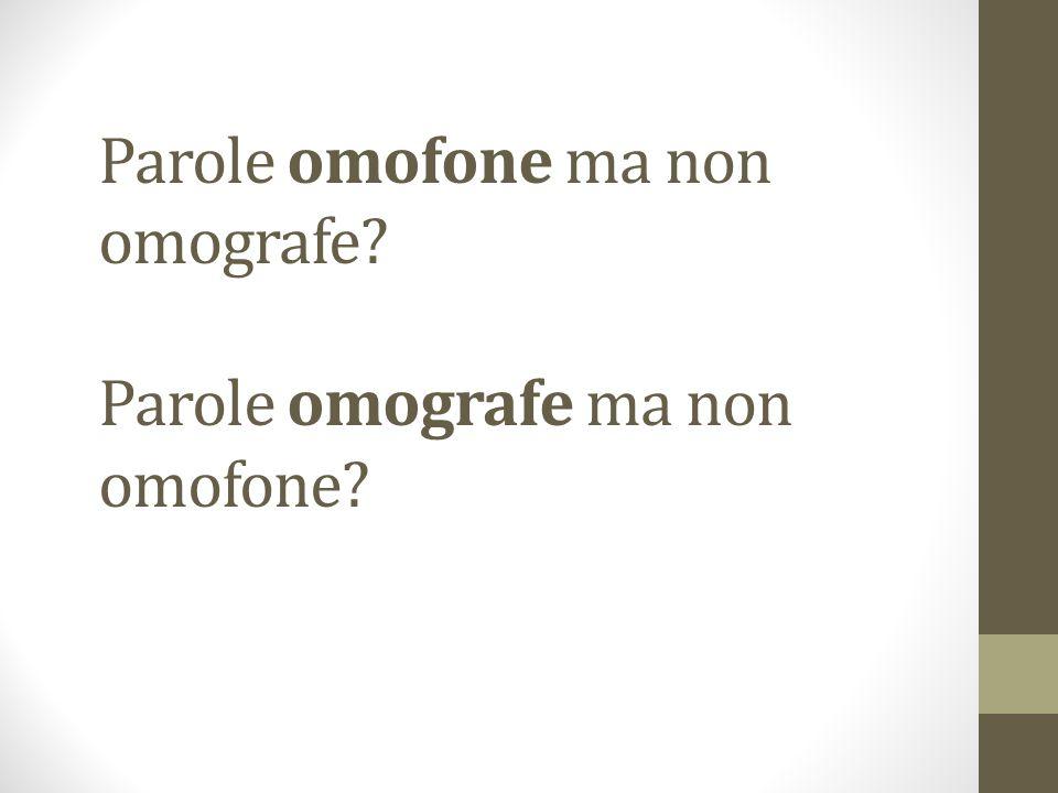 Parole omofone ma non omografe Parole omografe ma non omofone