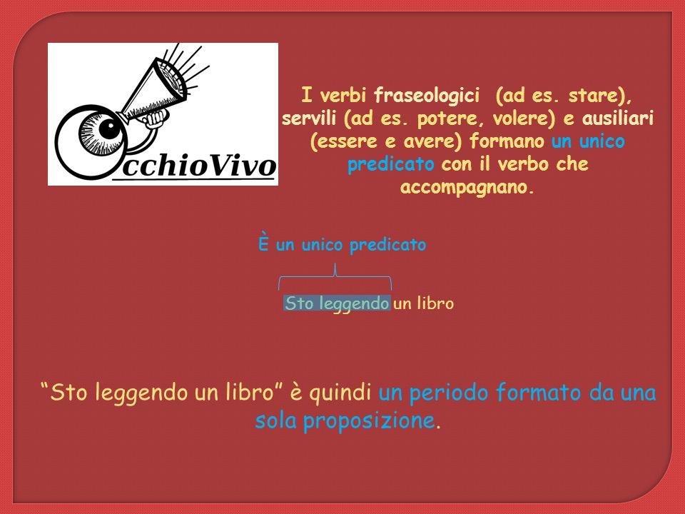I verbi fraseologici (ad es. stare), servili (ad es