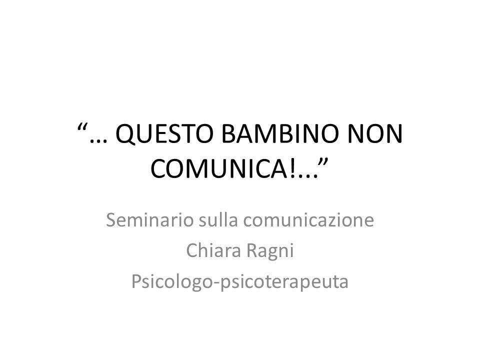 … QUESTO BAMBINO NON COMUNICA!...