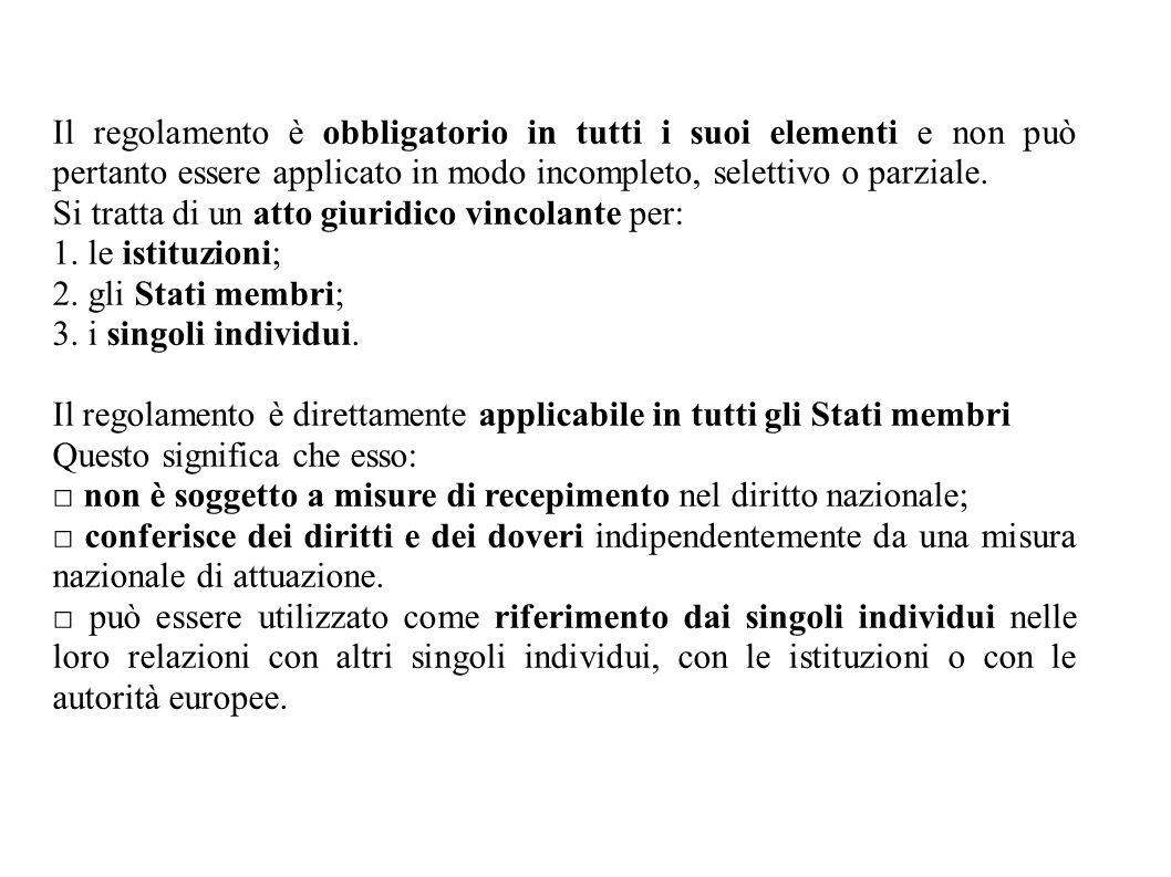 Il regolamento è obbligatorio in tutti i suoi elementi e non può pertanto essere applicato in modo incompleto, selettivo o parziale.