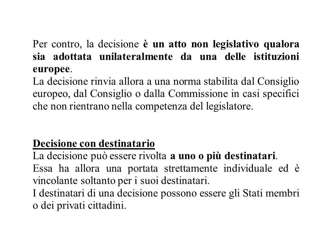 Per contro, la decisione è un atto non legislativo qualora sia adottata unilateralmente da una delle istituzioni europee.