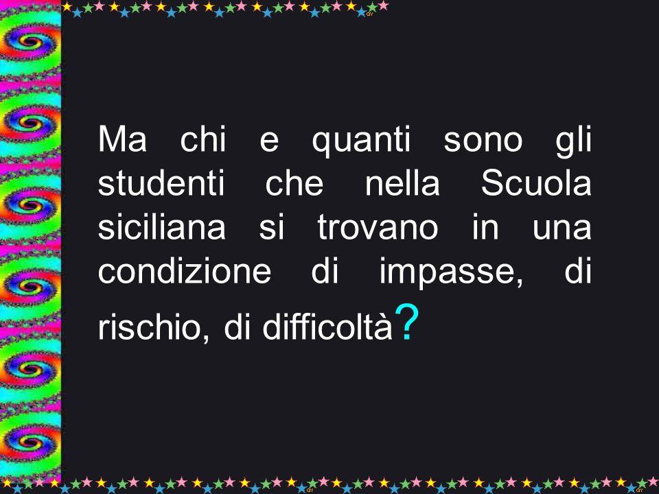 Ma chi e quanti sono gli studenti che nella Scuola siciliana si trovano in una condizione di impasse, di rischio, di difficoltà