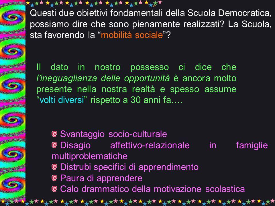 Questi due obiettivi fondamentali della Scuola Democratica, possiamo dire che sono pienamente realizzati La Scuola, sta favorendo la mobilità sociale