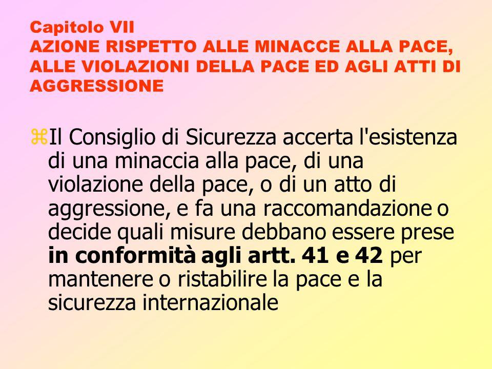 Capitolo VII AZIONE RISPETTO ALLE MINACCE ALLA PACE, ALLE VIOLAZIONI DELLA PACE ED AGLI ATTI DI AGGRESSIONE
