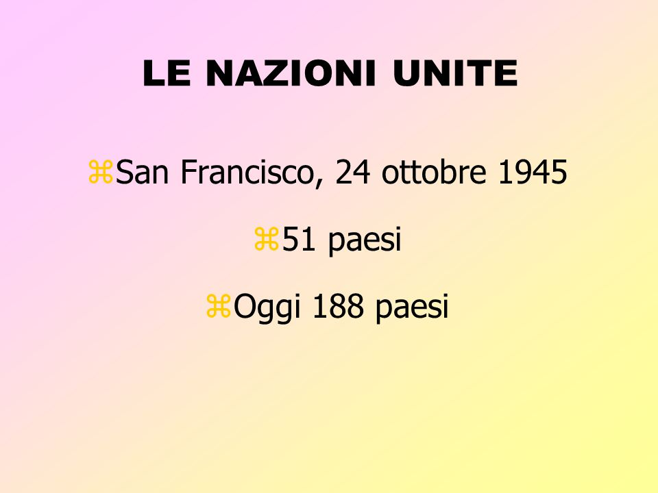 LE NAZIONI UNITE San Francisco, 24 ottobre 1945 51 paesi