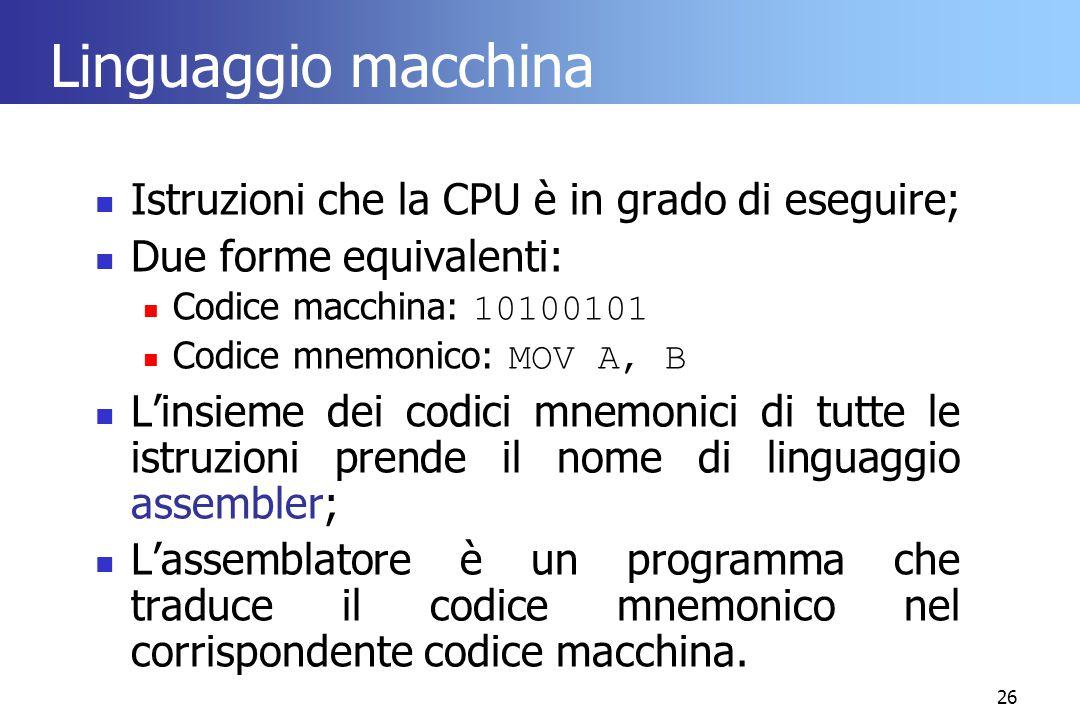 Linguaggio macchina Istruzioni che la CPU è in grado di eseguire;