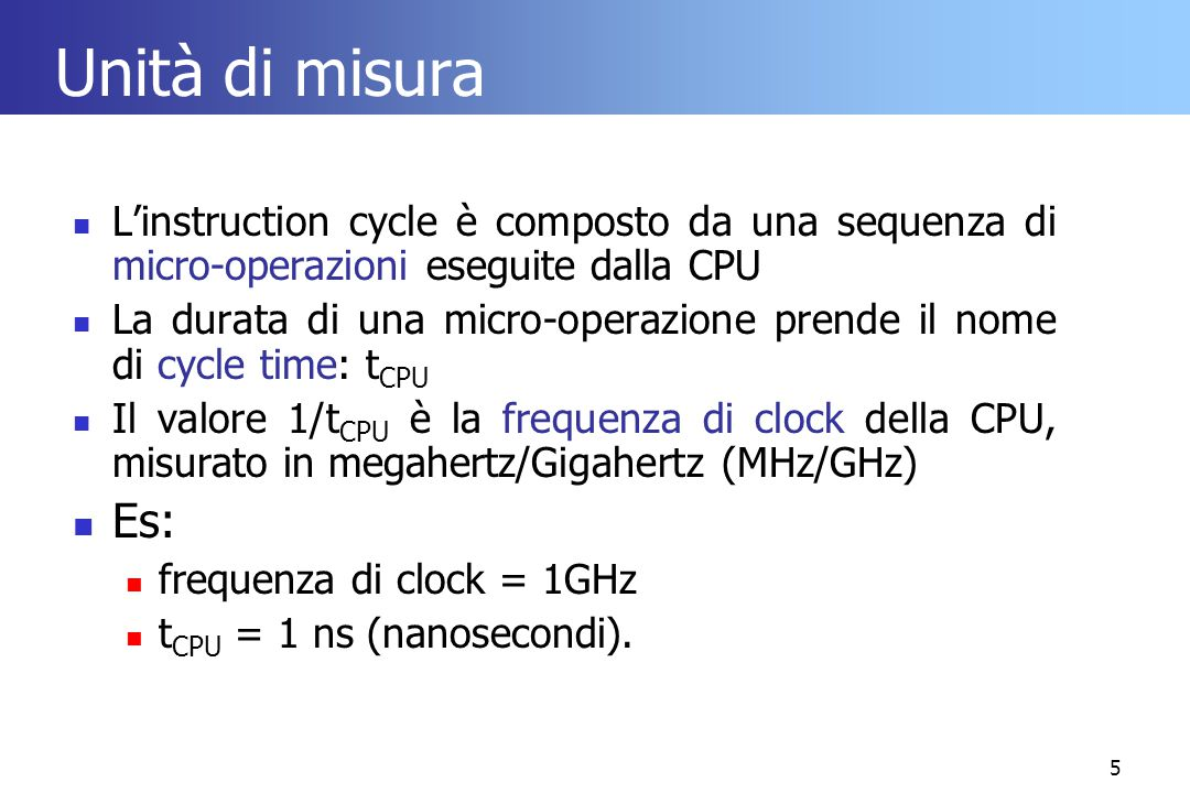 Unità di misura L'instruction cycle è composto da una sequenza di micro-operazioni eseguite dalla CPU.