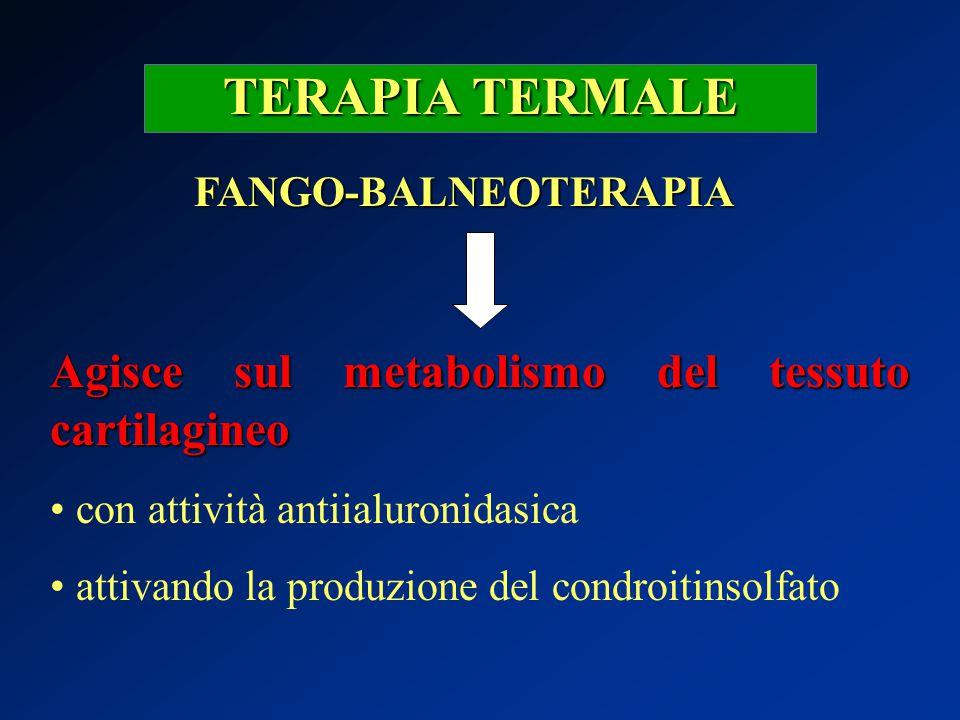 TERAPIA TERMALE Agisce sul metabolismo del tessuto cartilagineo