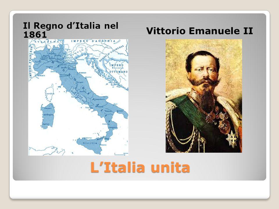 Il Regno d'Italia nel 1861 Vittorio Emanuele II L'Italia unita