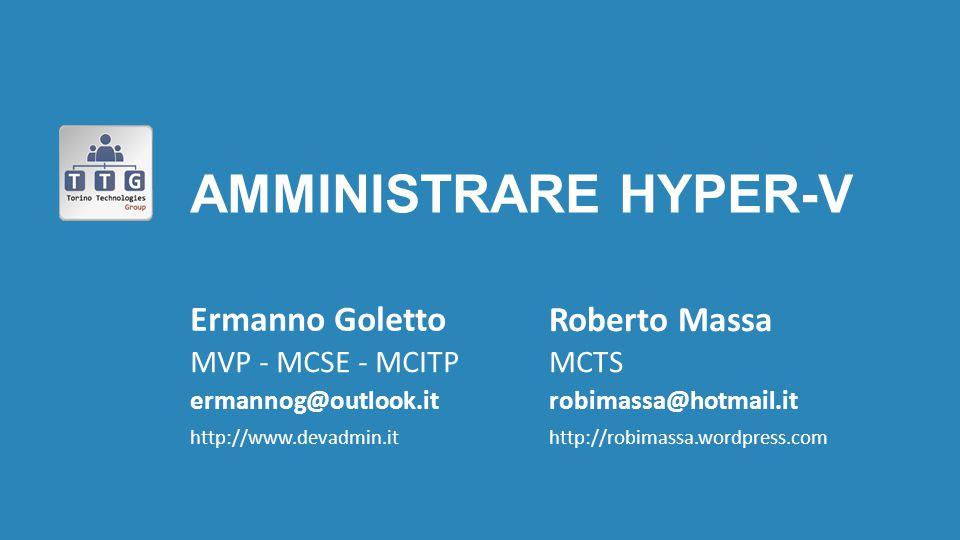 amministraRE Hyper-V Ermanno Goletto Roberto Massa MVP - MCSE - MCITP