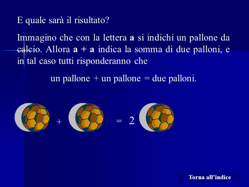un pallone + un pallone = due palloni.