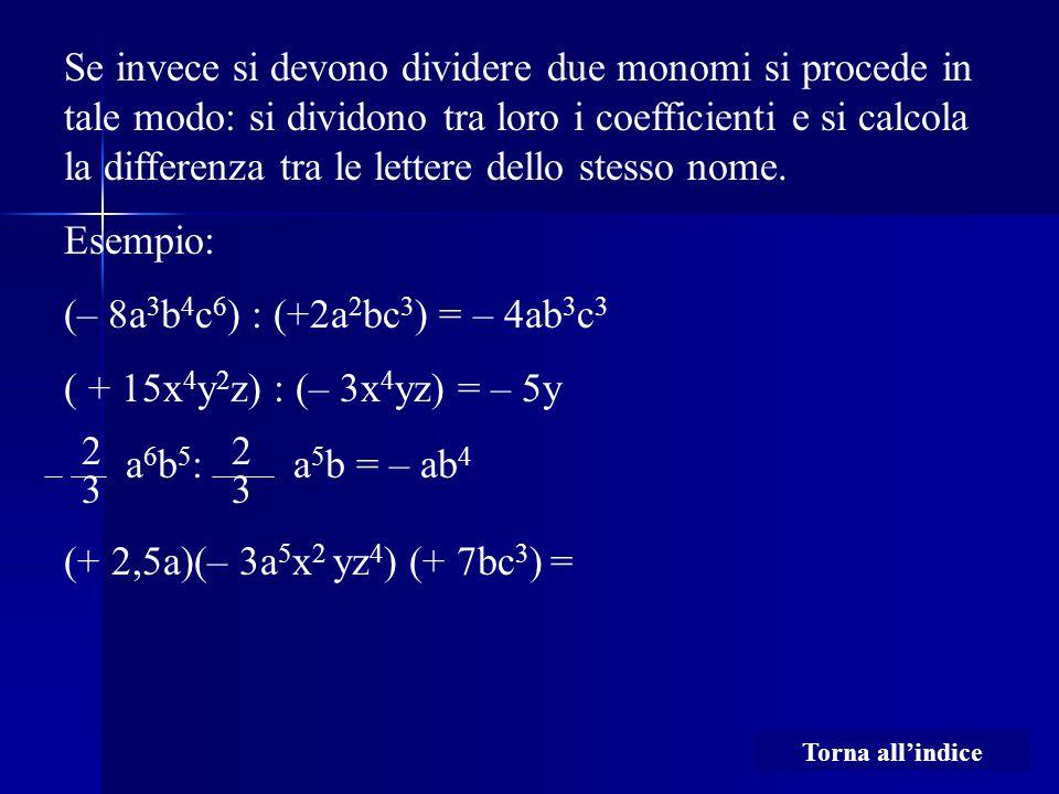 Se invece si devono dividere due monomi si procede in tale modo: si dividono tra loro i coefficienti e si calcola la differenza tra le lettere dello stesso nome.