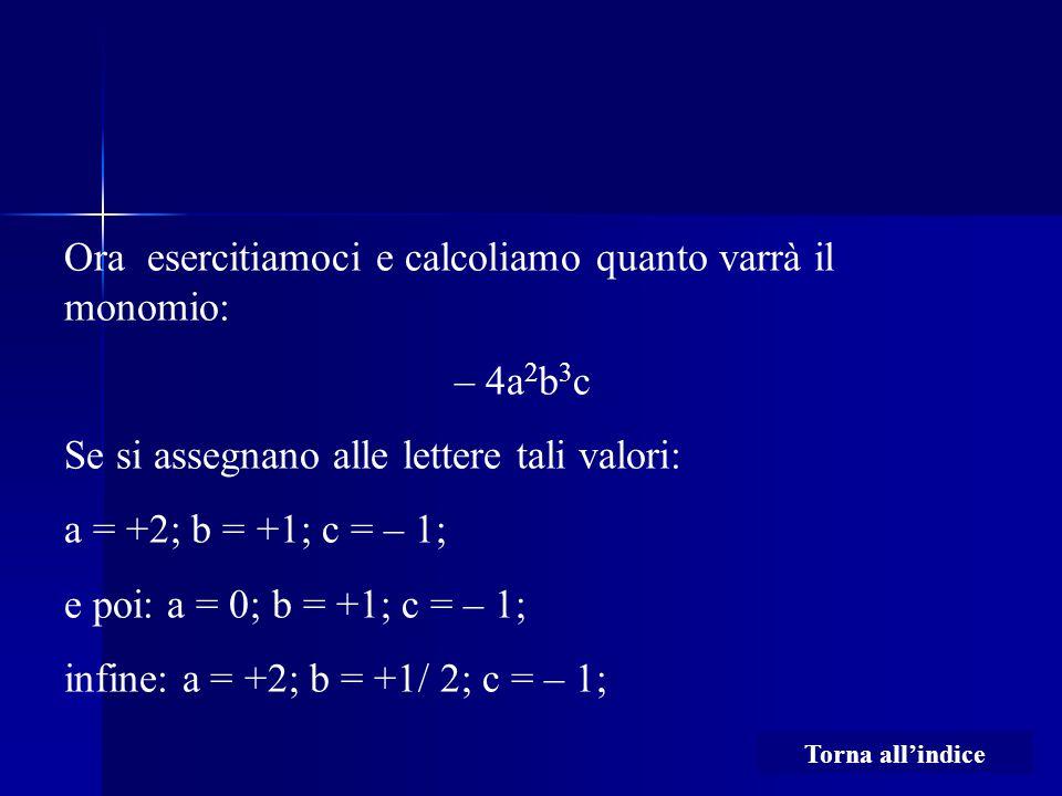 Ora esercitiamoci e calcoliamo quanto varrà il monomio: – 4a2b3c
