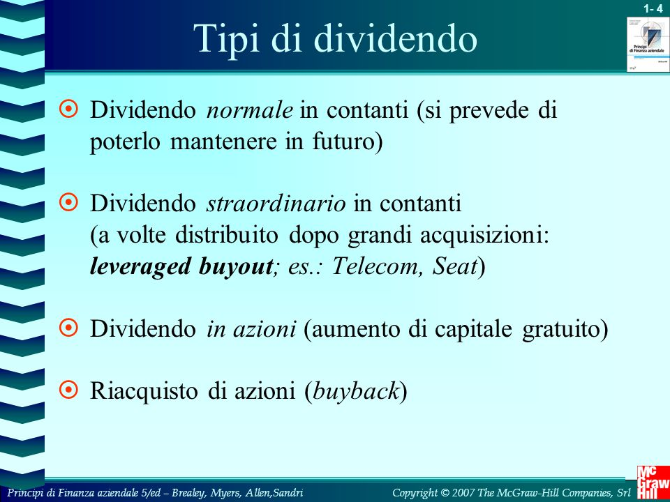 Tipi di dividendo Dividendo normale in contanti (si prevede di poterlo mantenere in futuro)