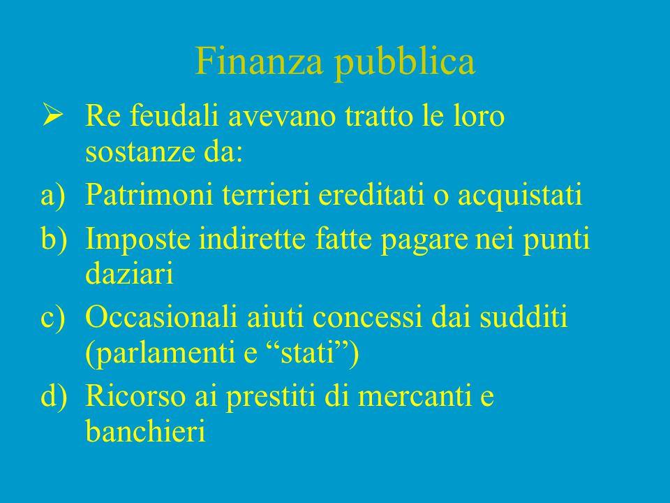 Finanza pubblica Re feudali avevano tratto le loro sostanze da: