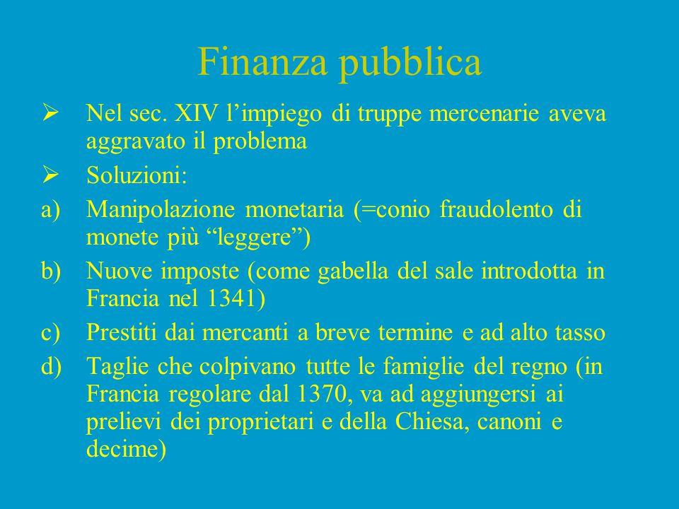 Finanza pubblica Nel sec. XIV l'impiego di truppe mercenarie aveva aggravato il problema. Soluzioni: