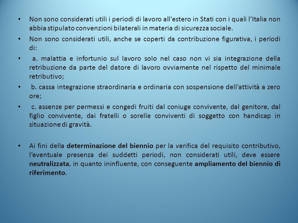 Non sono considerati utili i periodi di lavoro all estero in Stati con i quali l'Italia non abbia stipulato convenzioni bilaterali in materia di sicurezza sociale.