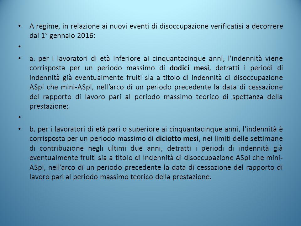 A regime, in relazione ai nuovi eventi di disoccupazione verificatisi a decorrere dal 1° gennaio 2016: