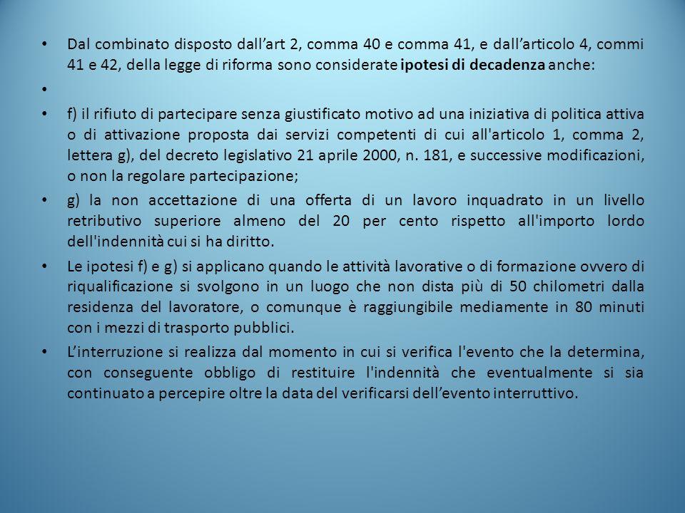 Dal combinato disposto dall'art 2, comma 40 e comma 41, e dall'articolo 4, commi 41 e 42, della legge di riforma sono considerate ipotesi di decadenza anche: