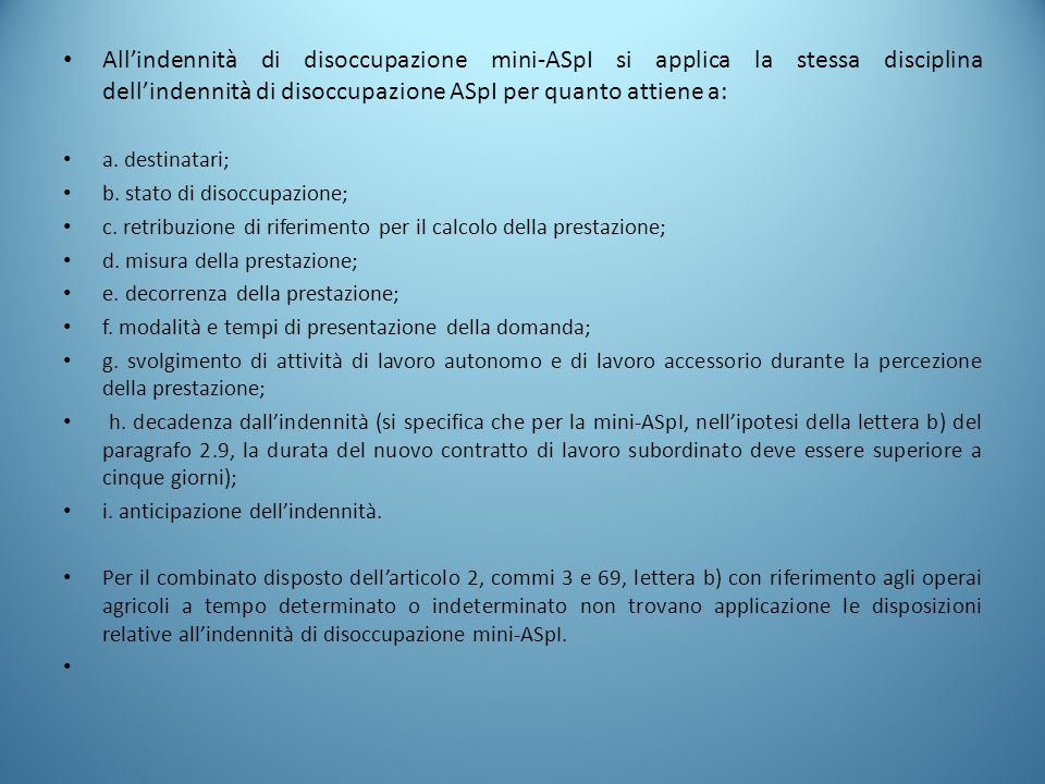 All'indennità di disoccupazione mini-ASpI si applica la stessa disciplina dell'indennità di disoccupazione ASpI per quanto attiene a: