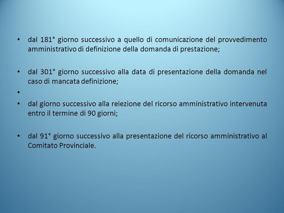 dal 181° giorno successivo a quello di comunicazione del provvedimento amministrativo di definizione della domanda di prestazione;