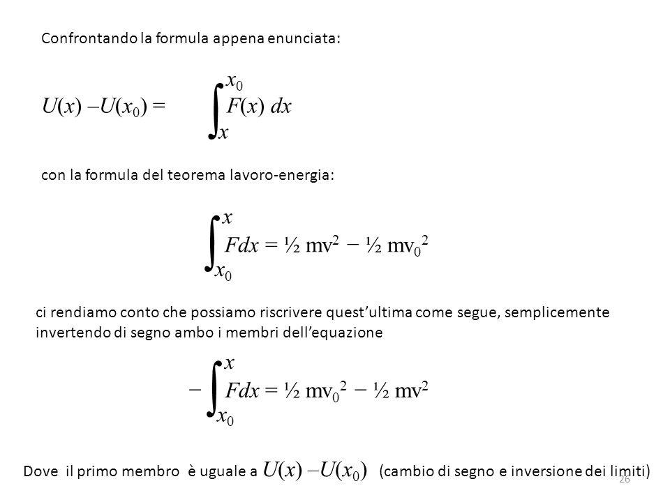 ∫ ∫ ∫ x0 U(x) –U(x0) = F(x) dx x x Fdx = ½ mv2 − ½ mv02 x0 x