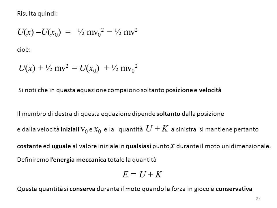 U(x) –U(x0) = ½ mv02 − ½ mv2 E = U + K Risulta quindi: cioè: