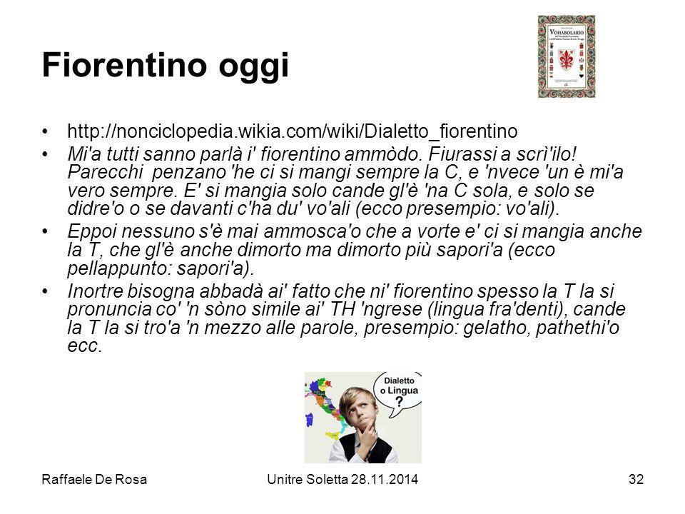 Fiorentino oggi http://nonciclopedia.wikia.com/wiki/Dialetto_fiorentino.