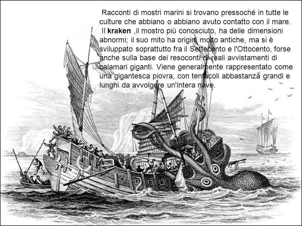 Racconti di mostri marini si trovano pressoché in tutte le culture che abbiano o abbiano avuto contatto con il mare.