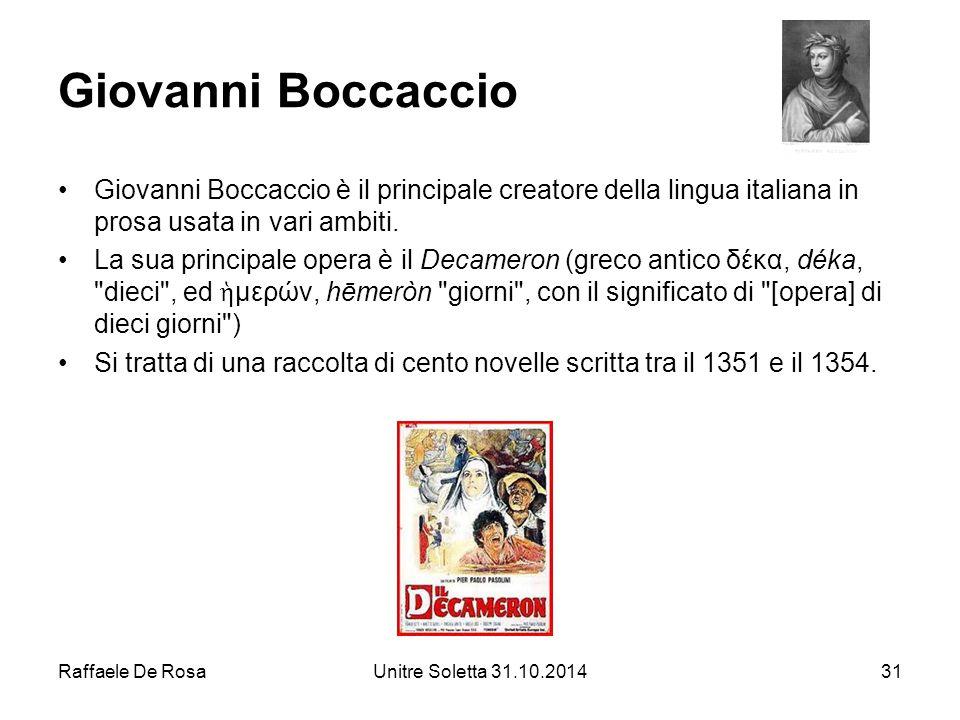 Giovanni Boccaccio Giovanni Boccaccio è il principale creatore della lingua italiana in prosa usata in vari ambiti.