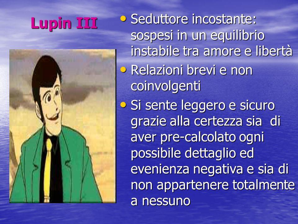 Lupin III Seduttore incostante: sospesi in un equilibrio instabile tra amore e libertà. Relazioni brevi e non coinvolgenti.