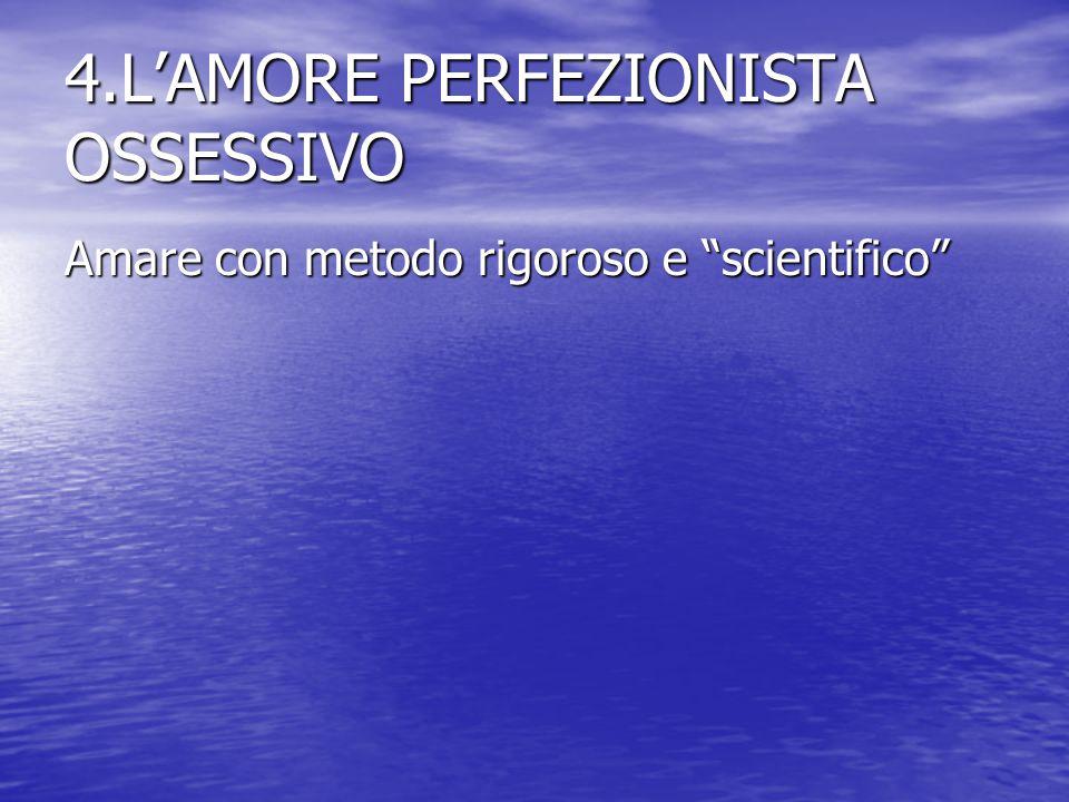 4.L'AMORE PERFEZIONISTA OSSESSIVO