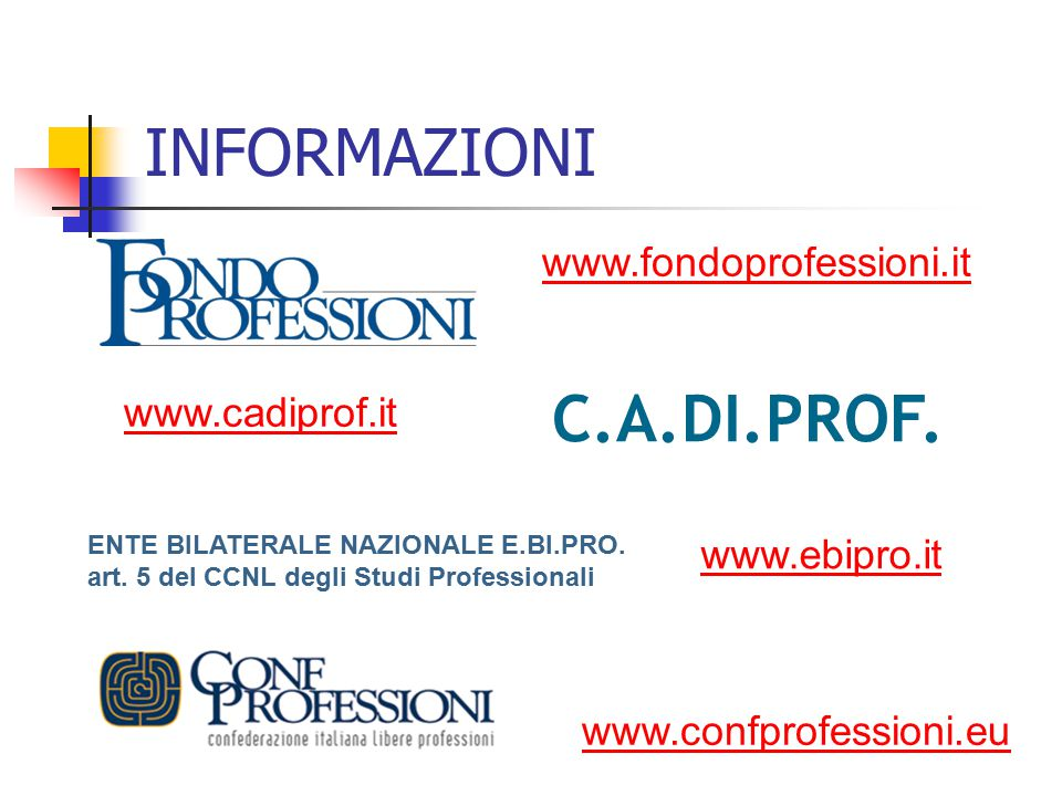INFORMAZIONI C.A.DI.PROF. www.fondoprofessioni.it www.cadiprof.it