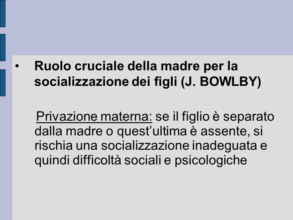 Ruolo cruciale della madre per la socializzazione dei figli (J. BOWLBY)