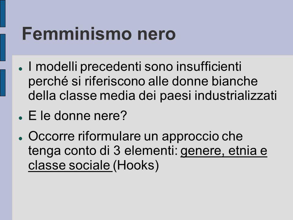 Femminismo nero I modelli precedenti sono insufficienti perché si riferiscono alle donne bianche della classe media dei paesi industrializzati.