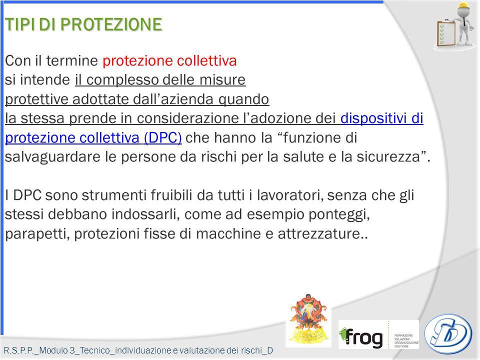 TIPI DI PROTEZIONE Con il termine protezione collettiva si intende il complesso delle misure.