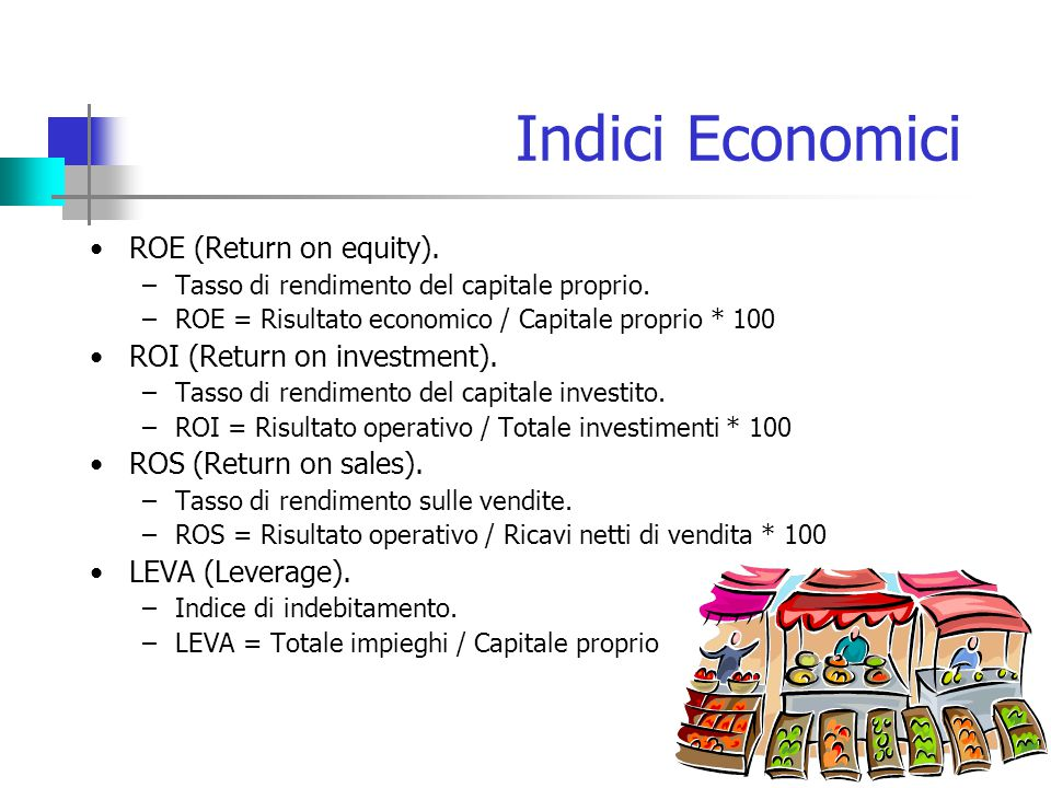 Indici Economici ROE (Return on equity). ROI (Return on investment).