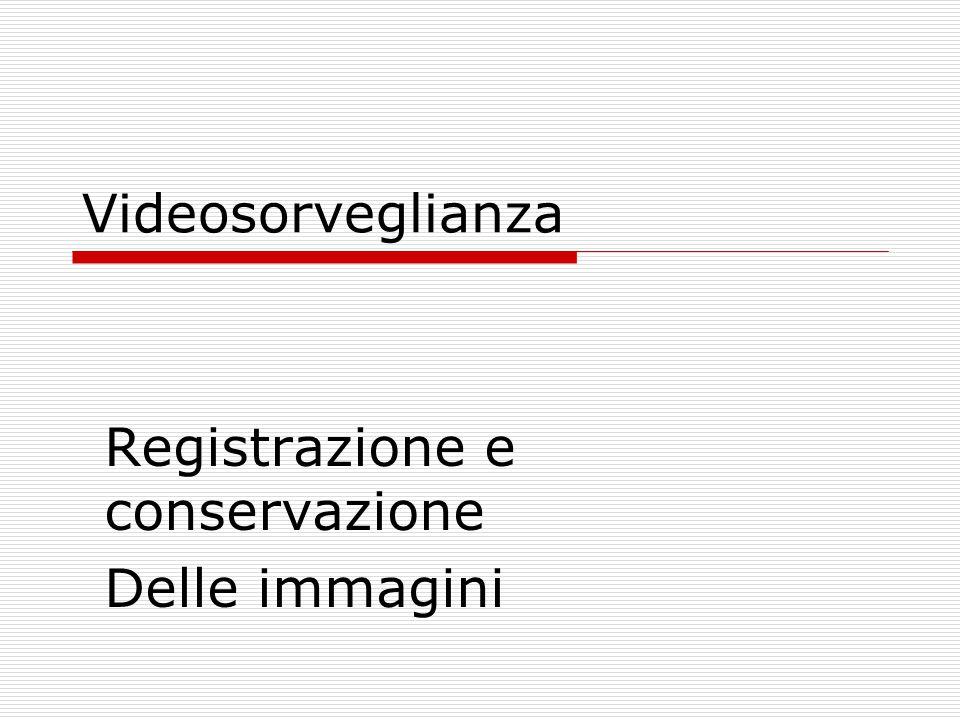 Registrazione e conservazione Delle immagini
