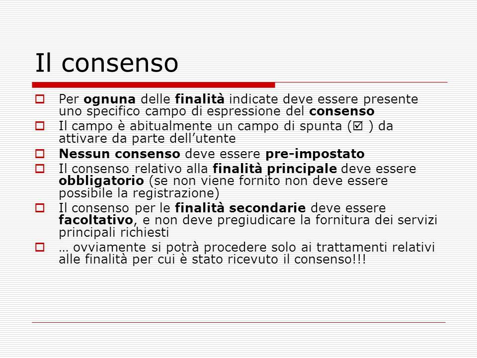 Il consenso Per ognuna delle finalità indicate deve essere presente uno specifico campo di espressione del consenso.