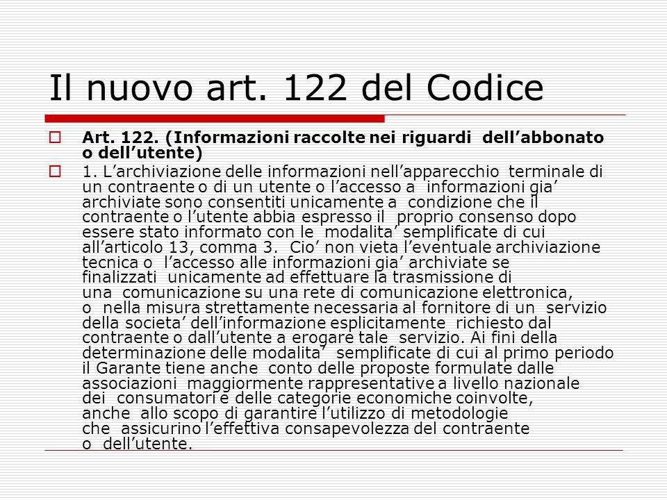 Il nuovo art. 122 del Codice Art. 122. (Informazioni raccolte nei riguardi dell'abbonato o dell'utente)