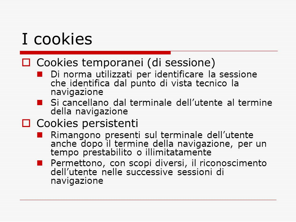 I cookies Cookies temporanei (di sessione) Cookies persistenti