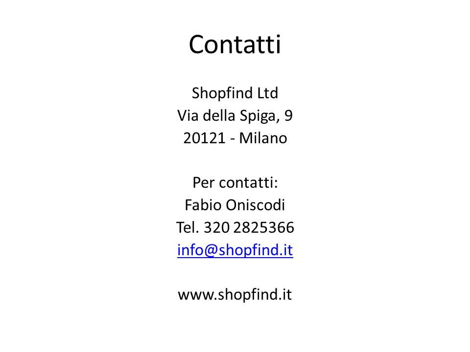 Contatti Shopfind Ltd Via della Spiga, 9 - Milano Per contatti: