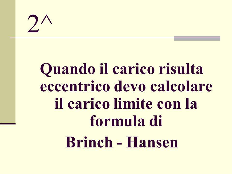 2^ Quando il carico risulta eccentrico devo calcolare il carico limite con la formula di.