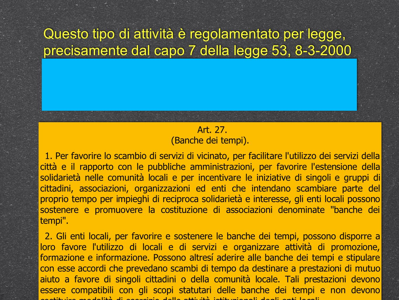 Questo tipo di attività è regolamentato per legge, precisamente dal capo 7 della legge 53, 8-3-2000