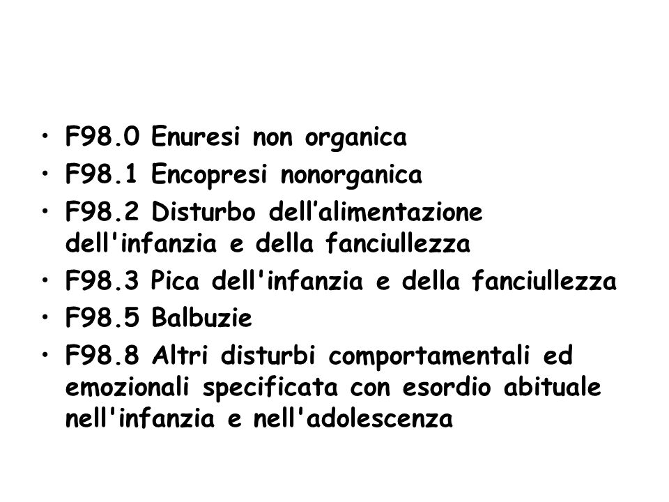 F98.0 Enuresi non organica F98.1 Encopresi nonorganica. F98.2 Disturbo dell'alimentazione dell infanzia e della fanciullezza.
